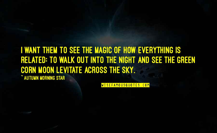 Magic's Quotes By Autumn Morning Star: I want them to see the magic of