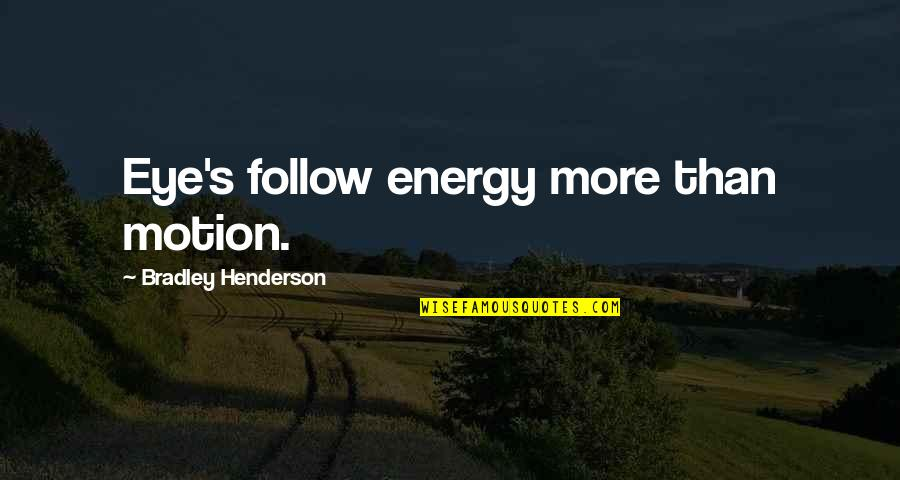 Magic's Quotes By Bradley Henderson: Eye's follow energy more than motion.