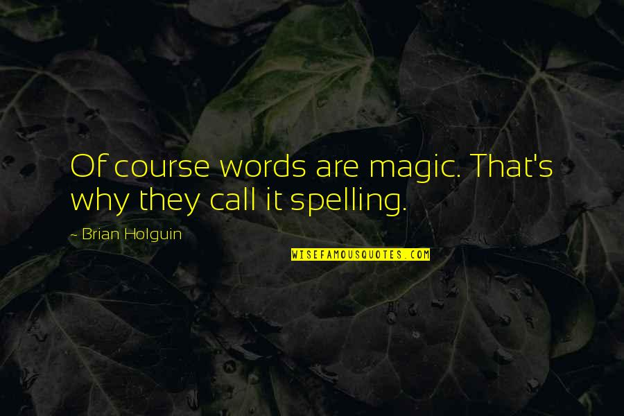 Magic's Quotes By Brian Holguin: Of course words are magic. That's why they