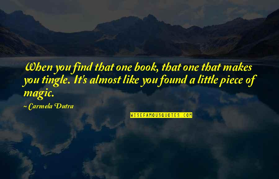 Magic's Quotes By Carmela Dutra: When you find that one book, that one