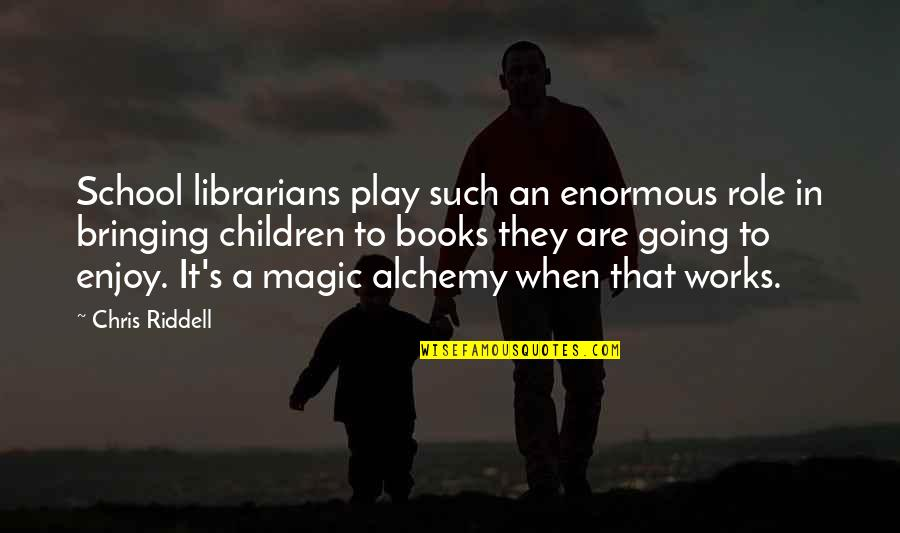 Magic's Quotes By Chris Riddell: School librarians play such an enormous role in