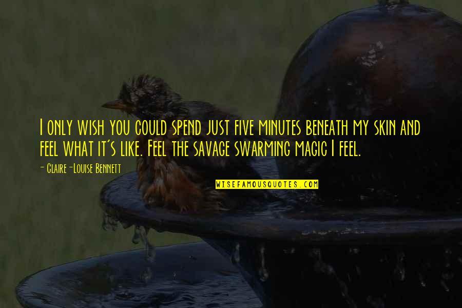 Magic's Quotes By Claire-Louise Bennett: I only wish you could spend just five