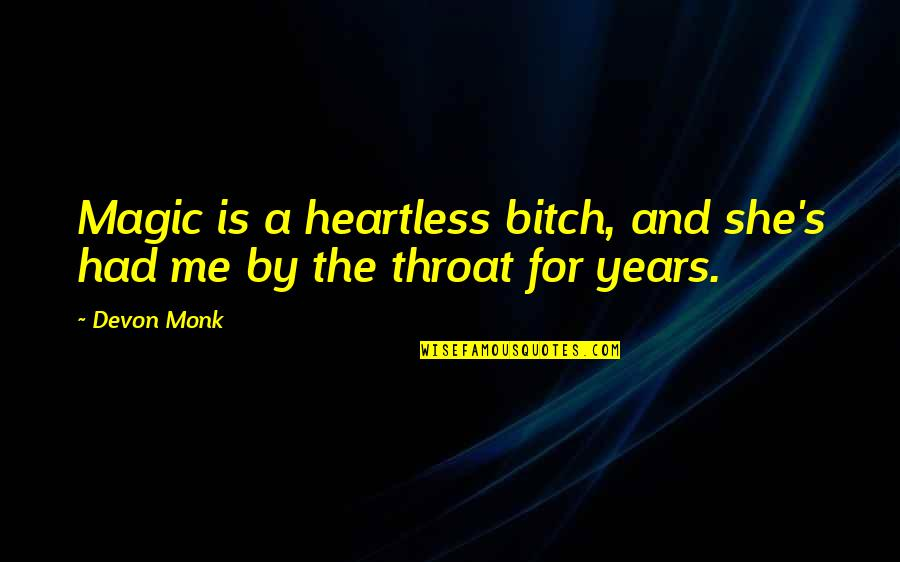 Magic's Quotes By Devon Monk: Magic is a heartless bitch, and she's had