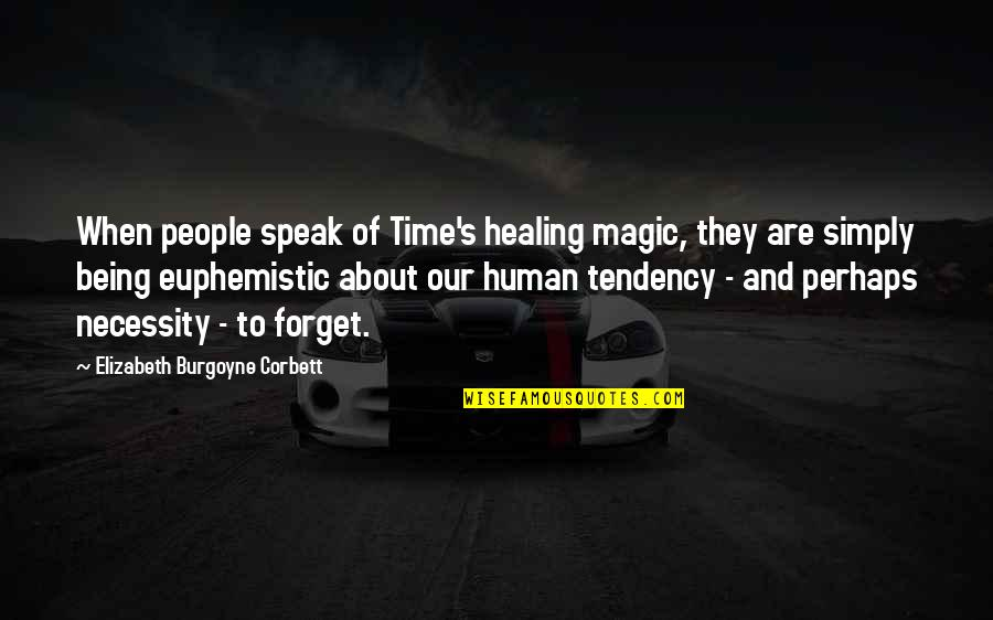 Magic's Quotes By Elizabeth Burgoyne Corbett: When people speak of Time's healing magic, they