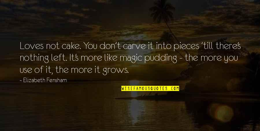 Magic's Quotes By Elizabeth Fensham: Loves not cake. You don't carve it into