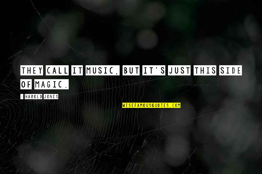 Magic's Quotes By Harold Jones: They call it music, but it's just this