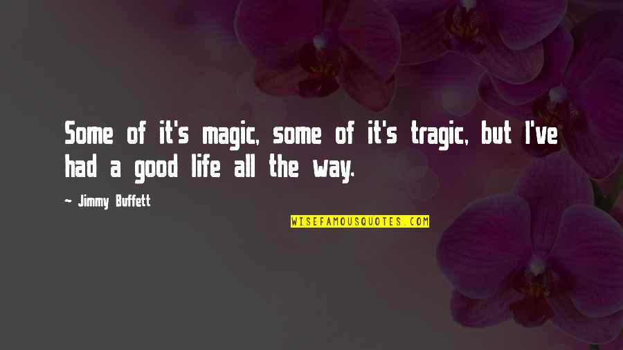 Magic's Quotes By Jimmy Buffett: Some of it's magic, some of it's tragic,
