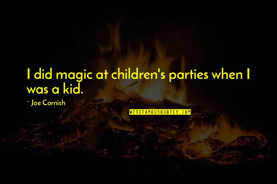 Magic's Quotes By Joe Cornish: I did magic at children's parties when I