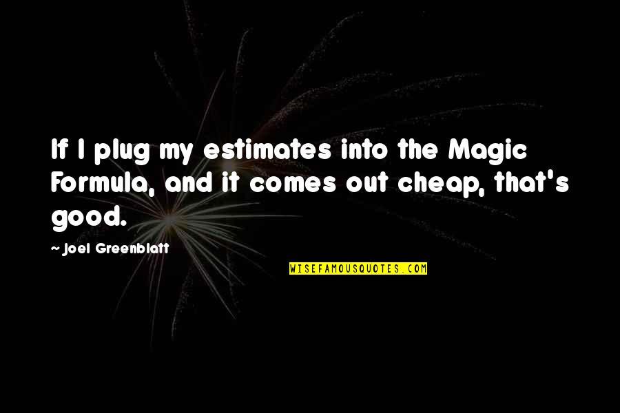 Magic's Quotes By Joel Greenblatt: If I plug my estimates into the Magic