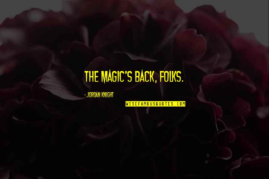 Magic's Quotes By Jordan Knight: The magic's back, folks.