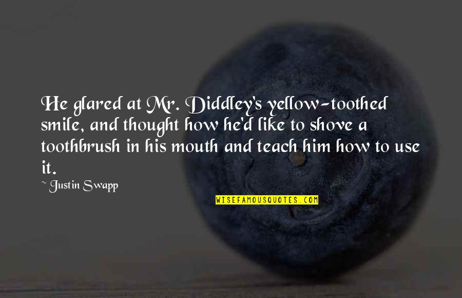 Magic's Quotes By Justin Swapp: He glared at Mr. Diddley's yellow-toothed smile, and