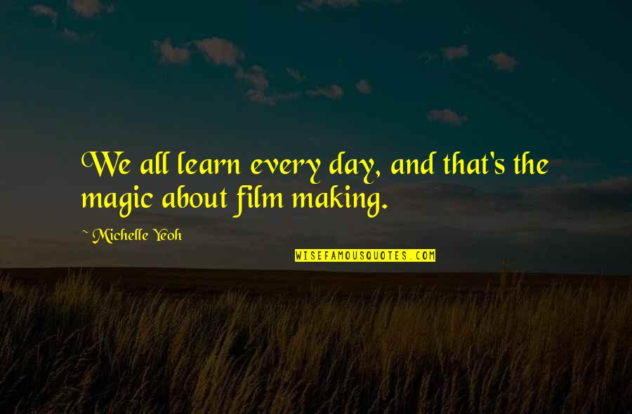 Magic's Quotes By Michelle Yeoh: We all learn every day, and that's the