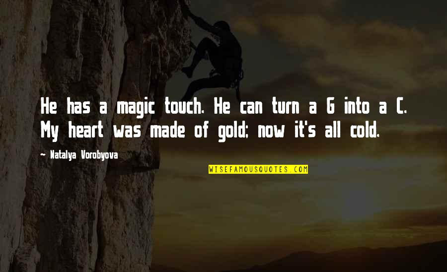 Magic's Quotes By Natalya Vorobyova: He has a magic touch. He can turn