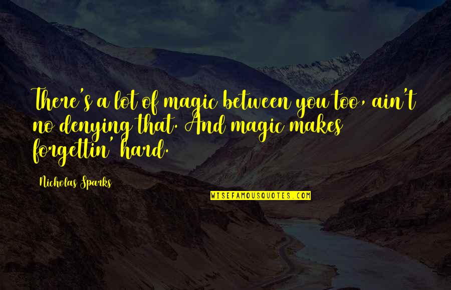 Magic's Quotes By Nicholas Sparks: There's a lot of magic between you too,