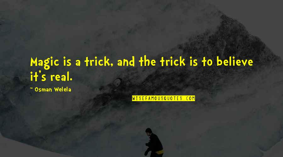 Magic's Quotes By Osman Welela: Magic is a trick, and the trick is