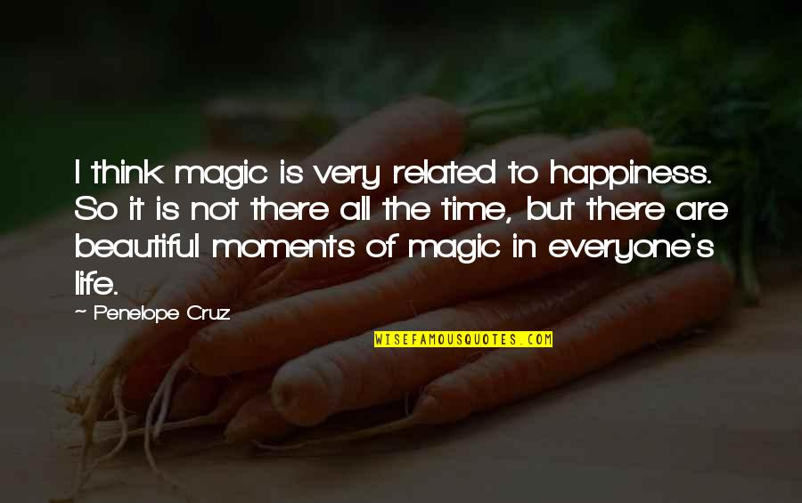 Magic's Quotes By Penelope Cruz: I think magic is very related to happiness.