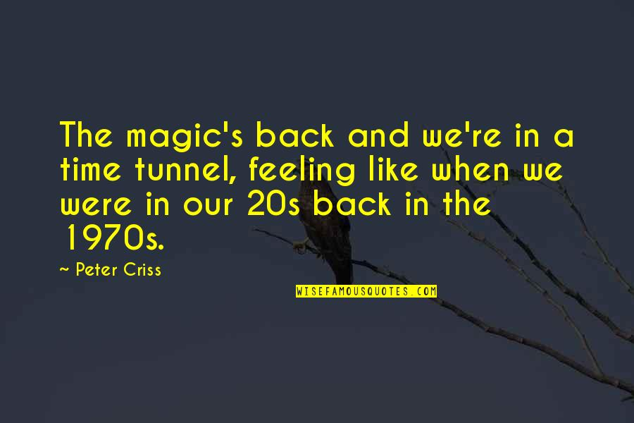 Magic's Quotes By Peter Criss: The magic's back and we're in a time