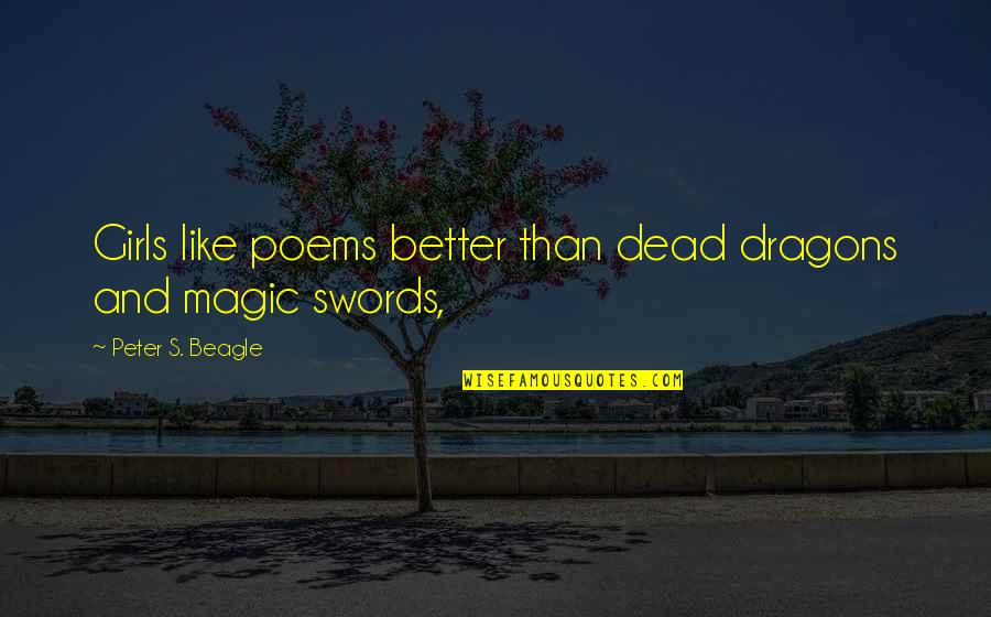 Magic's Quotes By Peter S. Beagle: Girls like poems better than dead dragons and