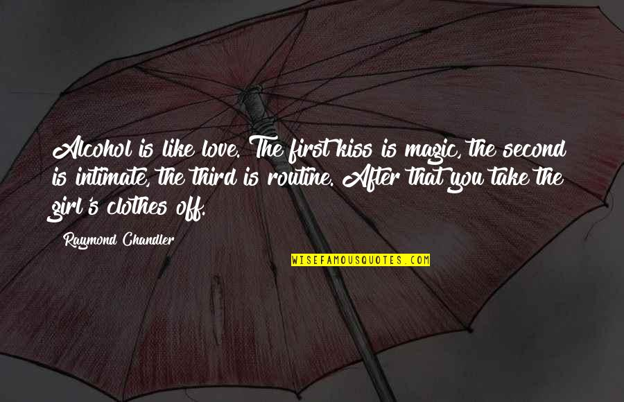 Magic's Quotes By Raymond Chandler: Alcohol is like love. The first kiss is