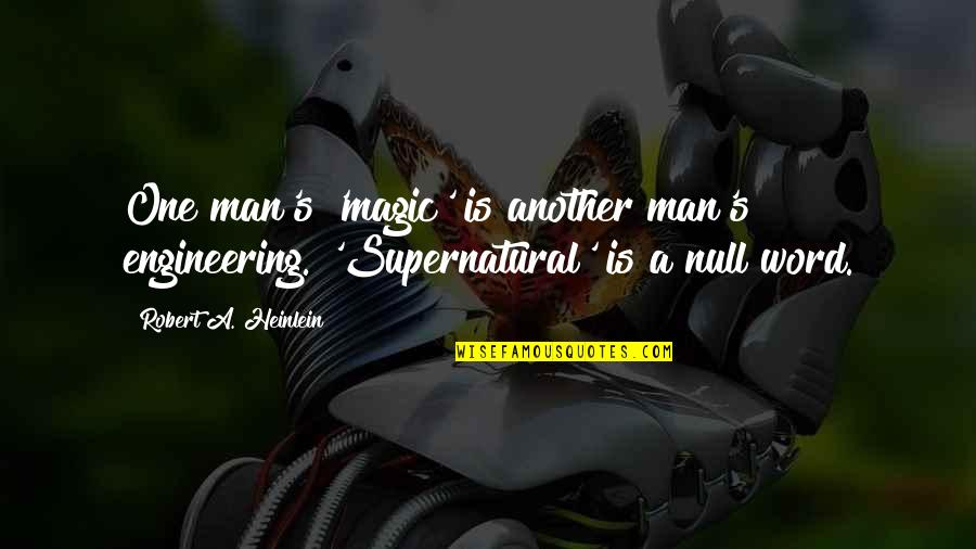 Magic's Quotes By Robert A. Heinlein: One man's 'magic' is another man's engineering. 'Supernatural'