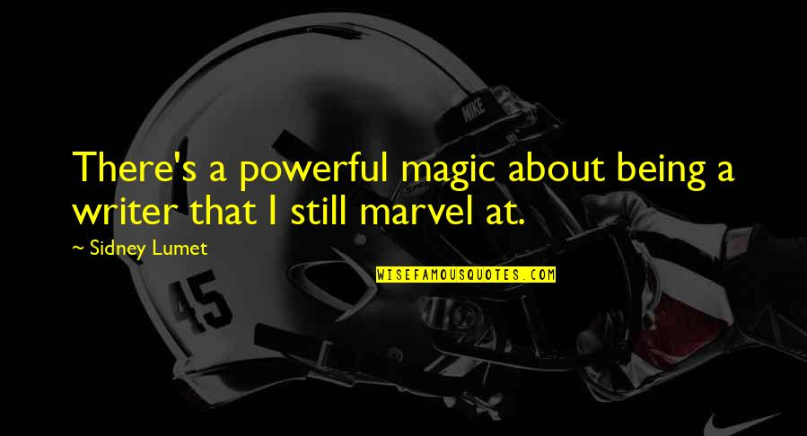 Magic's Quotes By Sidney Lumet: There's a powerful magic about being a writer