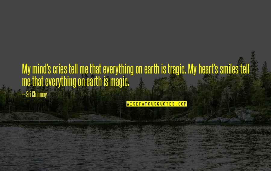 Magic's Quotes By Sri Chinmoy: My mind's cries tell me that everything on