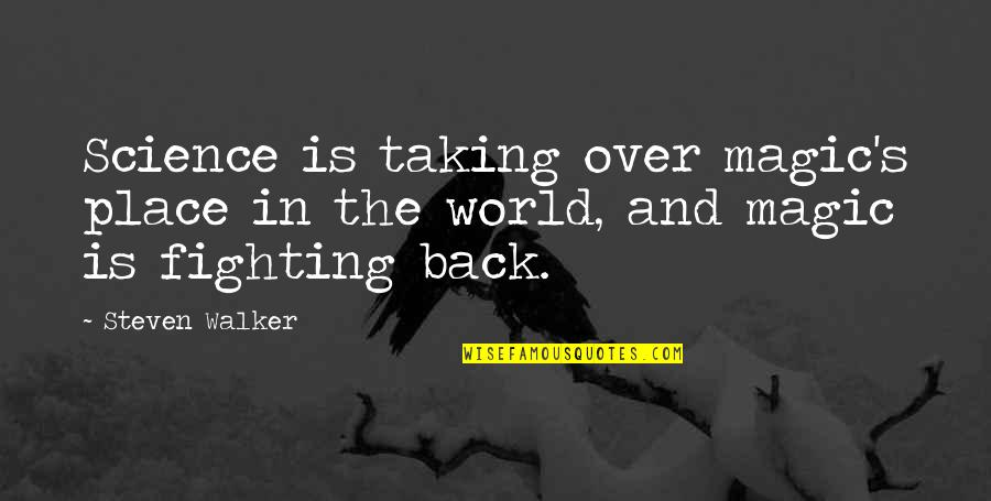 Magic's Quotes By Steven Walker: Science is taking over magic's place in the