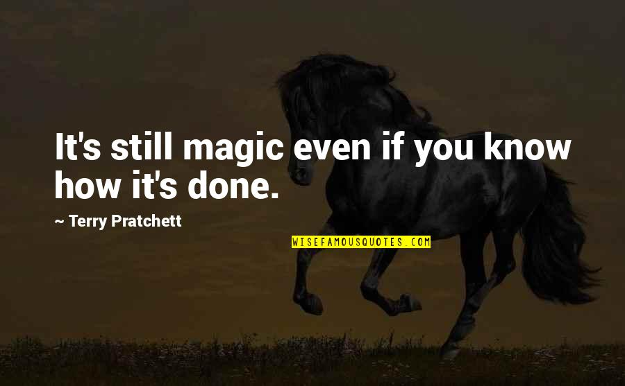 Magic's Quotes By Terry Pratchett: It's still magic even if you know how