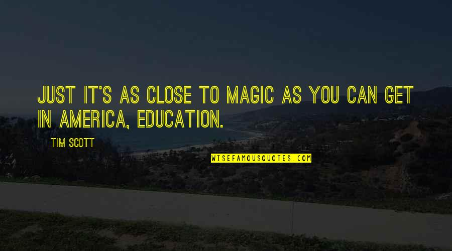 Magic's Quotes By Tim Scott: Just it's as close to magic as you