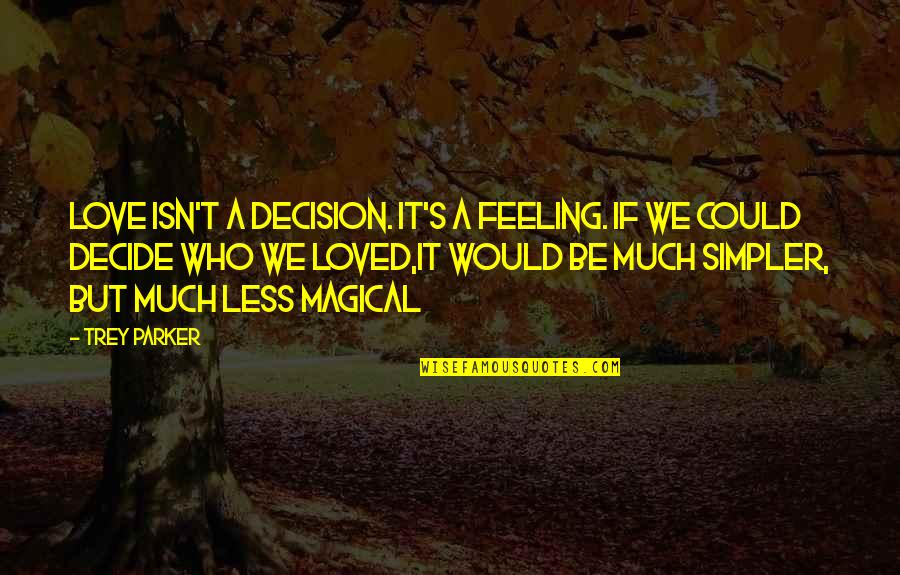 Magic's Quotes By Trey Parker: Love isn't a decision. It's a feeling. If