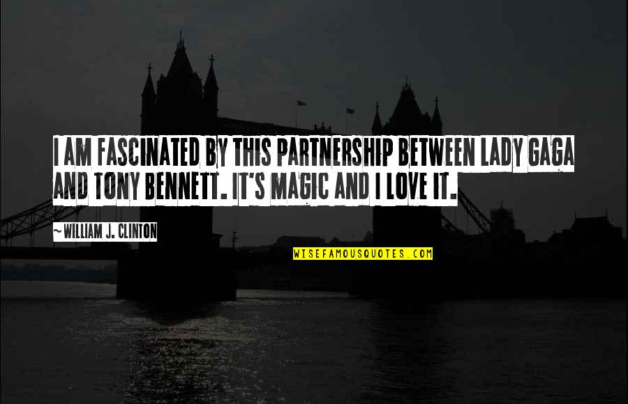 Magic's Quotes By William J. Clinton: I am fascinated by this partnership between Lady
