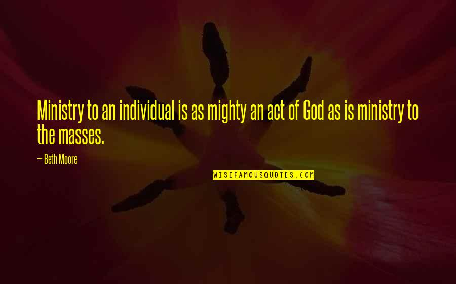 Magkaiba Ang Quotes By Beth Moore: Ministry to an individual is as mighty an