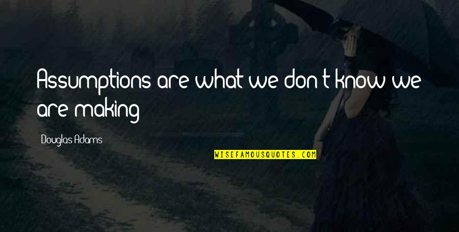 Magkaiba Ang Quotes By Douglas Adams: Assumptions are what we don't know we are
