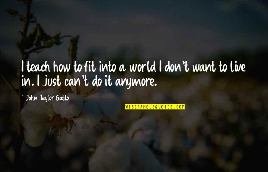 Magkaiba Ang Quotes By John Taylor Gatto: I teach how to fit into a world