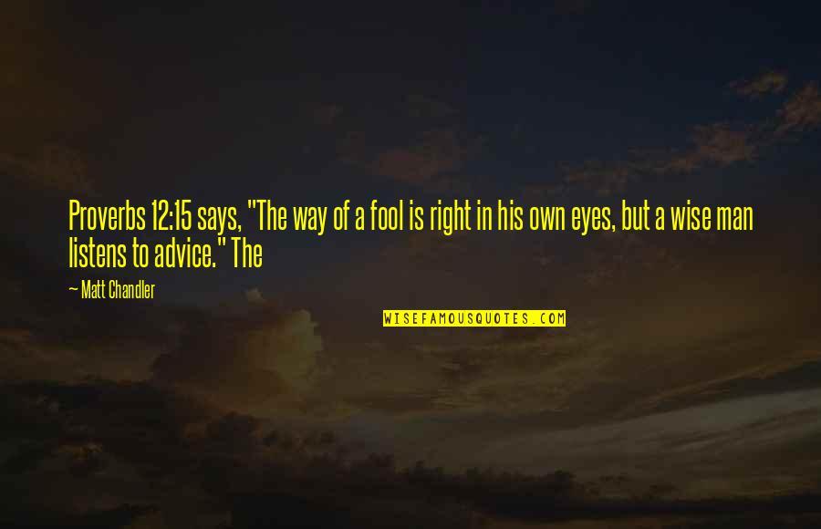 """Magkaiba Ang Quotes By Matt Chandler: Proverbs 12:15 says, """"The way of a fool"""