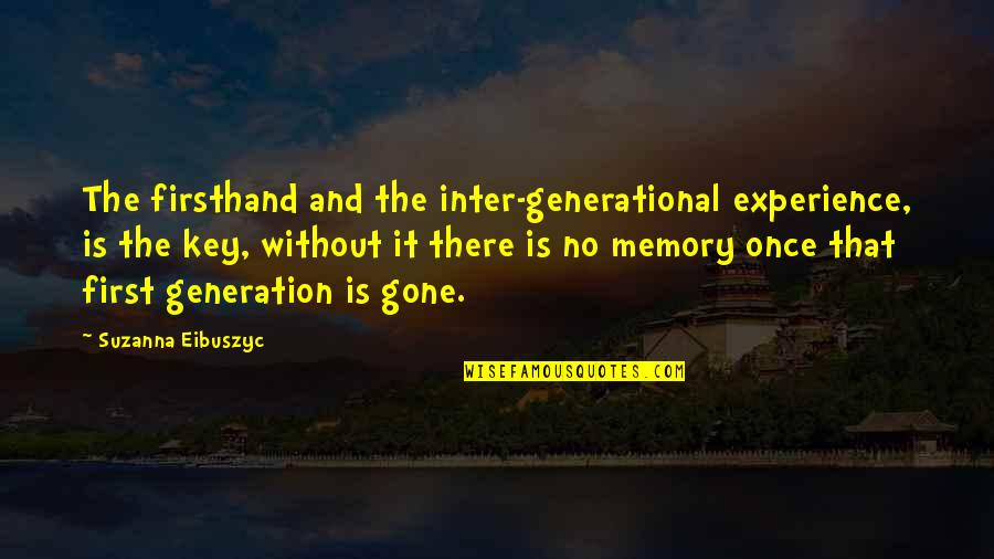 Magkaiba Ang Quotes By Suzanna Eibuszyc: The firsthand and the inter-generational experience, is the