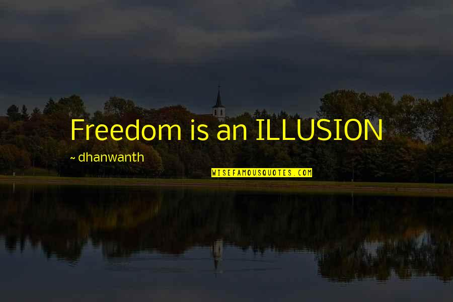 Magnetisms Quotes By Dhanwanth: Freedom is an ILLUSION