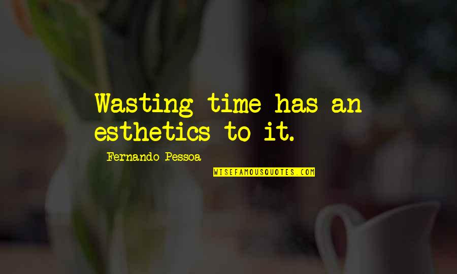 Magnetisms Quotes By Fernando Pessoa: Wasting time has an esthetics to it.