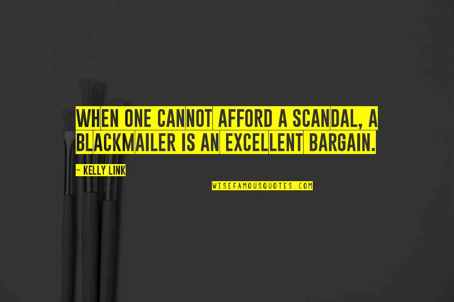 Magnetisms Quotes By Kelly Link: When one cannot afford a scandal, a blackmailer