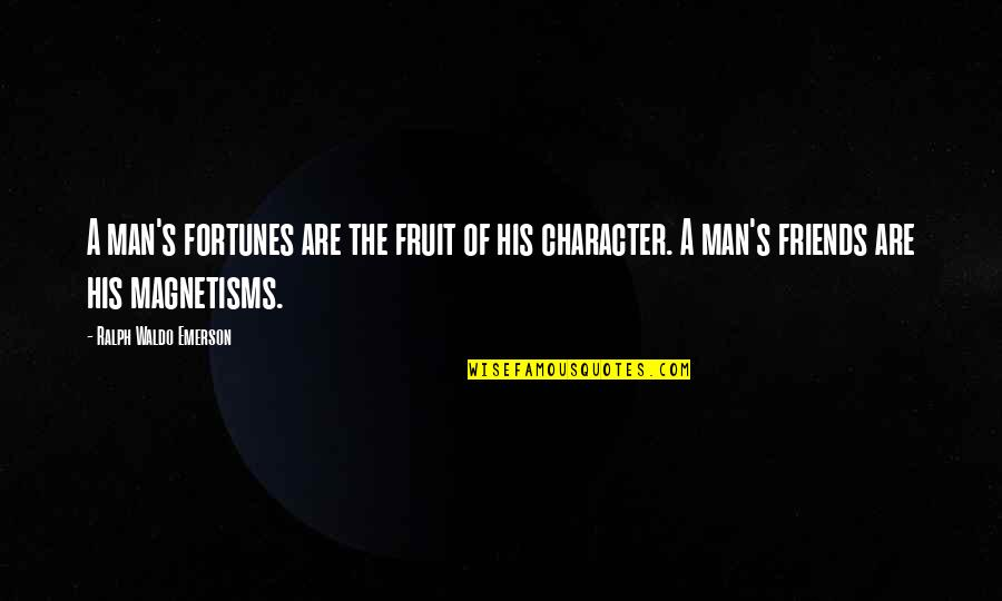 Magnetisms Quotes By Ralph Waldo Emerson: A man's fortunes are the fruit of his