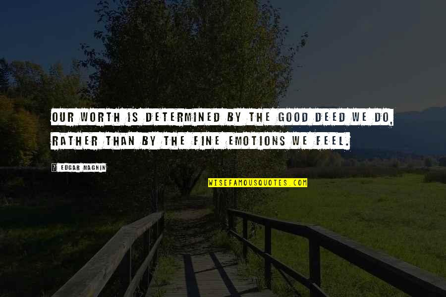 Magnin Quotes By Edgar Magnin: Our worth is determined by the good deed