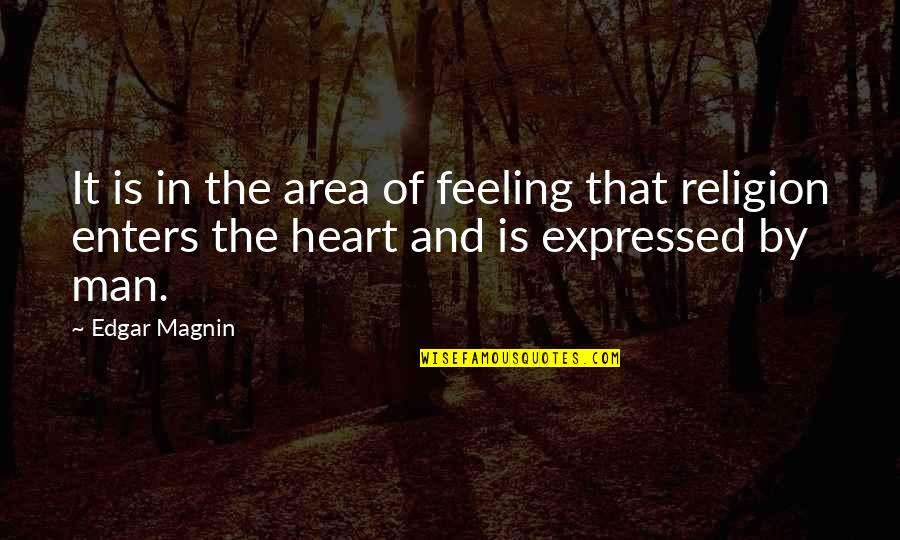 Magnin Quotes By Edgar Magnin: It is in the area of feeling that