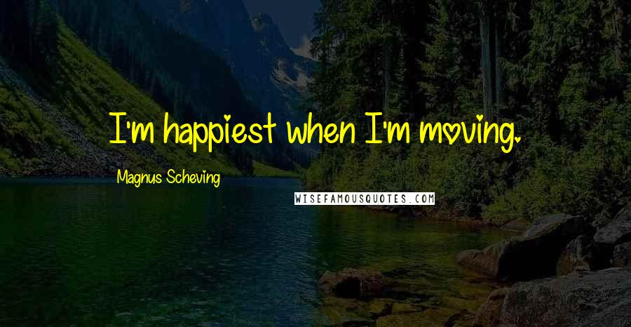 Magnus Scheving quotes: I'm happiest when I'm moving.
