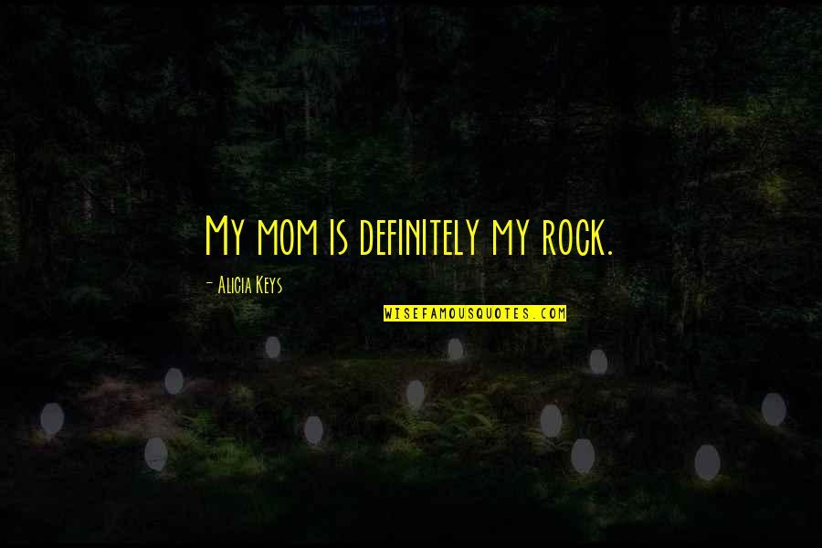 Maha Navami Quotes By Alicia Keys: My mom is definitely my rock.