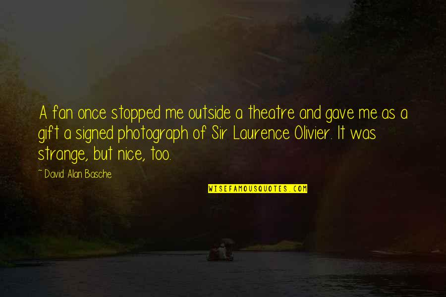 Maha Navami Quotes By David Alan Basche: A fan once stopped me outside a theatre