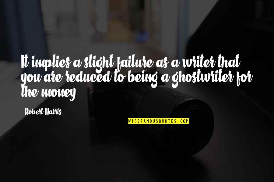 Maha Navami Quotes By Robert Harris: It implies a slight failure as a writer