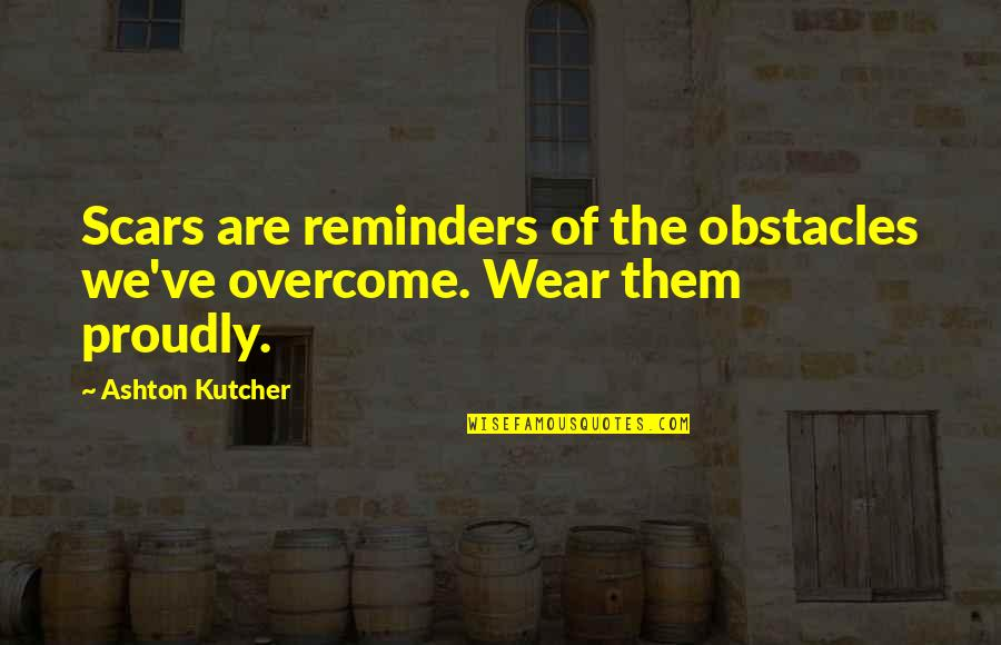 Mahabharatham Krishnan Quotes By Ashton Kutcher: Scars are reminders of the obstacles we've overcome.