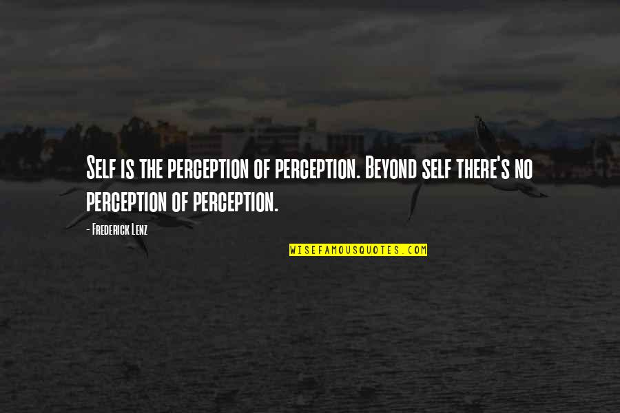 Mahal Kita Pero Hindi Pwede Quotes By Frederick Lenz: Self is the perception of perception. Beyond self