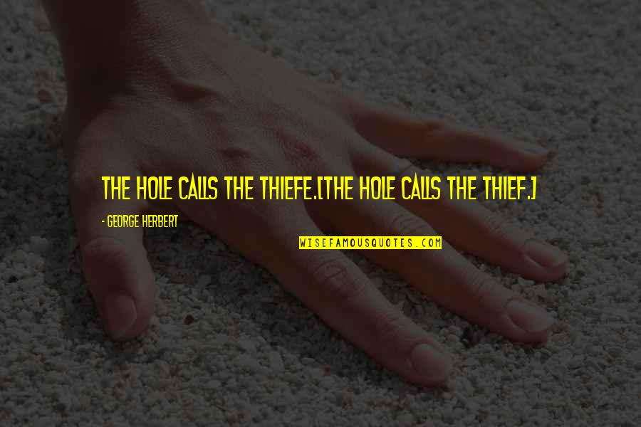Mahal Kita Pero Hindi Pwede Quotes By George Herbert: The hole calls the thiefe.[The hole calls the