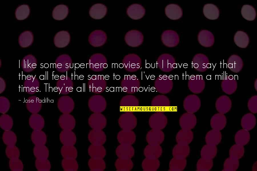 Mahal Kita Pero Hindi Pwede Quotes By Jose Padilha: I like some superhero movies, but I have